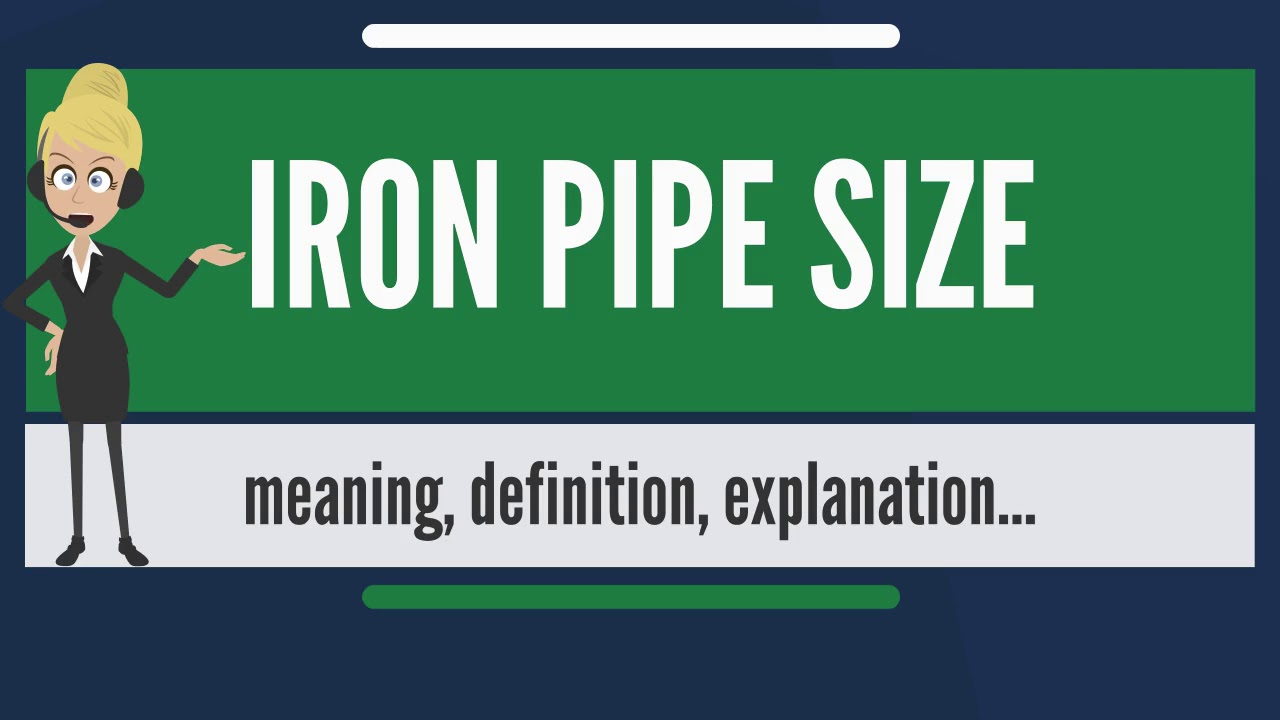 what is iron pipe size what does iron pipe size mean iron pipe
