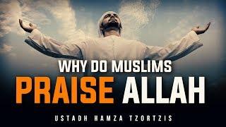 [Emotional] Why You Should Praise Allah - Logical Reason