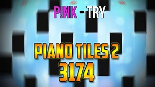 P!nk - Try : Piano Tiles 2 World Record (3174)
