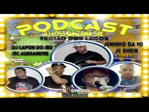 PODCAST 001 DJ LOSS - REGIAO DOS LAGOS == PART - DJ LAFON JC SHEIK MC JUNINHO DA 10 E MC ALEXANDRE