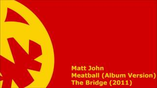 Matt John - Meatball (HQ Album Version)