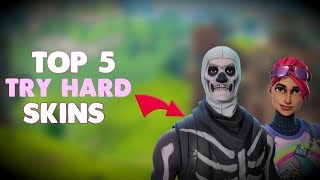 TOP 5 TRY HARD *SKINS* IN FORTNITE!