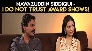 Nawazuddin Siddique : 'I do not TRUST Award Shows!' #Thackeray