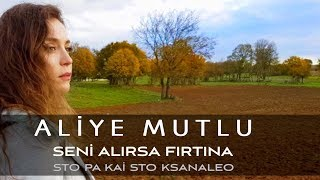 Aliye Mutlu - Seni Alırsa Fırtına & Sto Pa Kai Sto Ksanaleo