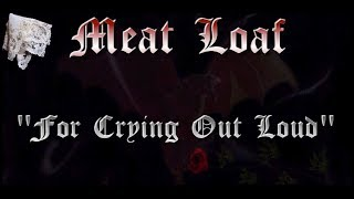 Video For Crying Out Loud (w/lyrics)  ~  Meat Loaf download MP3, 3GP, MP4, WEBM, AVI, FLV Juli 2018