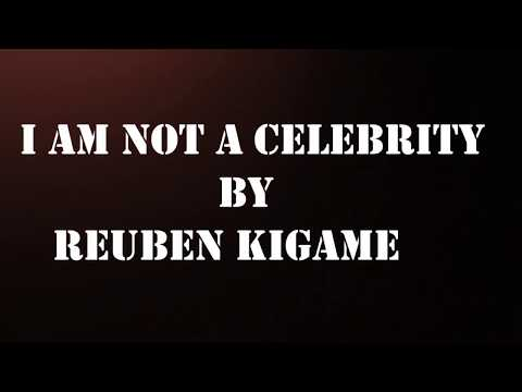 I am not a celebrity  By Reuben Kigame
