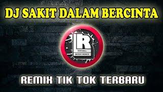 Download Lagu DJ SAKIT DALAM BERCINTA REMIX TIK TOK TERBARU FULL BASS mp3