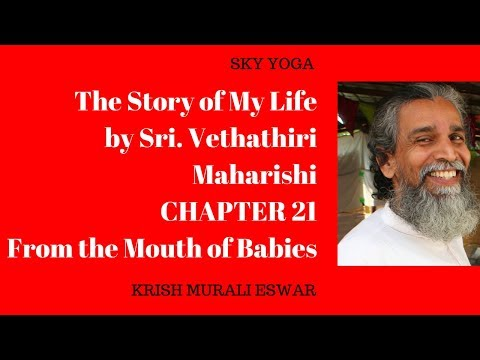 The Story of My Life  by Sri. Vethathiri Maharishi CHAPTER 21 From the Mouth of Babies