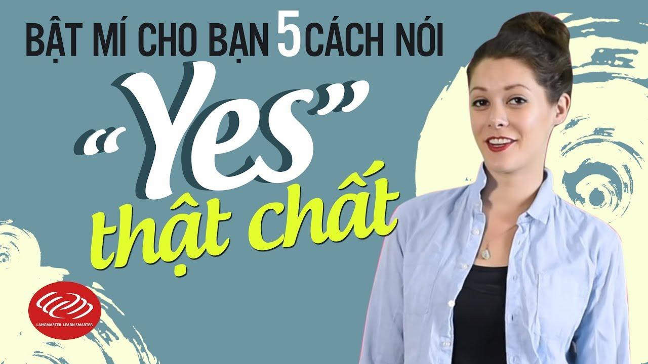 """Tiếng Anh cho người mất gốc – Bật mí cho bạn 5 cách nói """"Yes"""" thật chất [Học tiếng Anh thực]"""