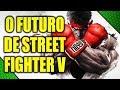 É O FIM DE STREET FIGHTER V? OU AINDA HÁ FUTURO?