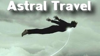 Astral Travel - Instructions and Experiences - Secret Teachings