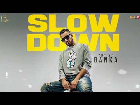 Banka - SLOW DOWN ft. Randeep Gill | Sagar Kanda | Latest Punjabi Rap Song 2018