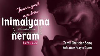 Inimaiyana nerum inbamana nerum | Pas.Alex Ocheri | Tamil christian song