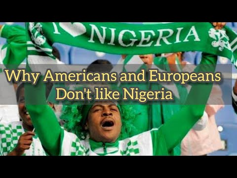 The real reason why Americans and Europeans don't like Nigeria