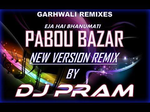 Pabou Bazar New Version Remix By DJ PRAM-Garhwali Songs Remixes