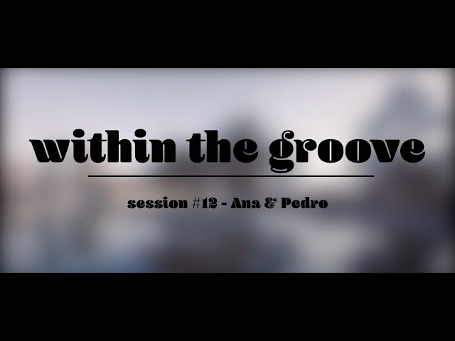 within the groove #12 - Ana & Pedro