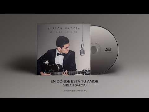 En Donde Esta Tu Amor - Virlan Garcia