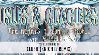 Isles & Glaciers - Clush (Knights Remix)