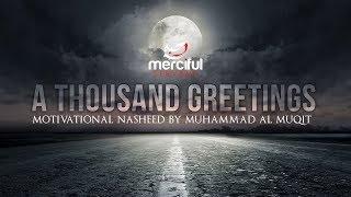 A THOUSAND GREETINGS - MOTIVATIONAL NASHEED - MUHAMMAD AL MUQIT