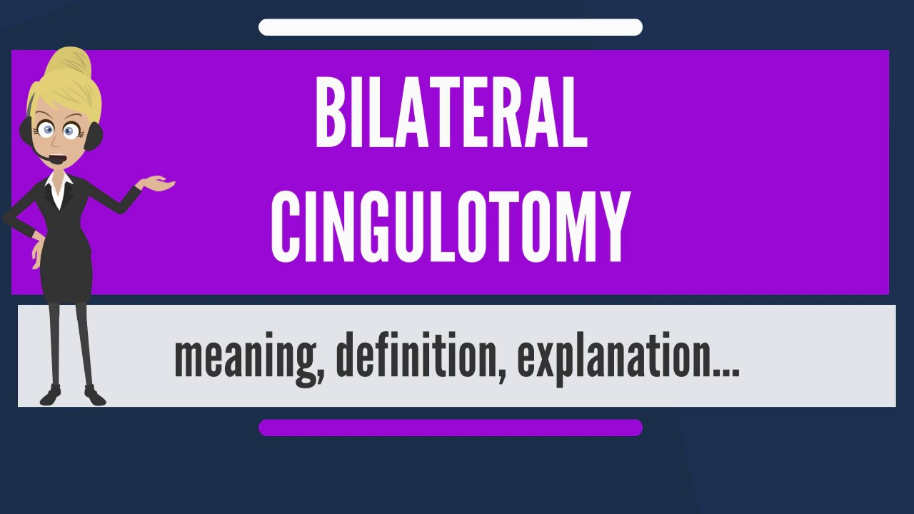 What is BILATERAL CINGULOTOMY? What does BILATERAL CINGULOTOMY ...
