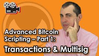 Advanced Bitcoin Scripting -- Part 1: Transactions & Multisig