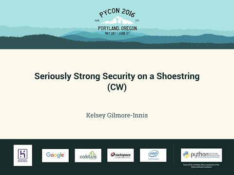 Kelsey Gilmore-Innis - Seriously Strong Security on a Shoestring (CW) - PyCon 2016