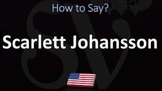 How To Pronounce Scarlett Johansson? (CORRECTLY)