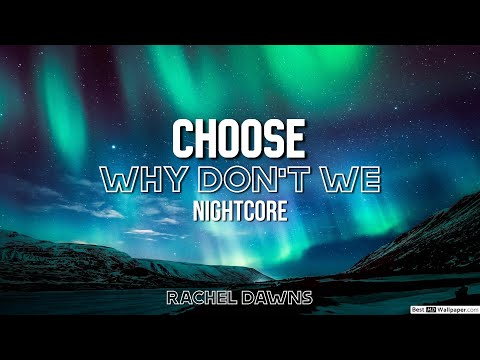 Why Don't We - Choose [NightCore]