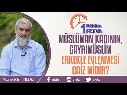 Müslüman Kadının, Gayrımüslim Erkekle Evlenmesi Caiz Midir? / Birfetva - Nureddin YILDIZ