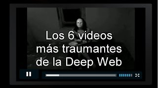 Los 6 videos más horrorosos encontrados en la Deep Web