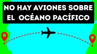 Por qué los aviones no vuelan sobre el océano Pacífico