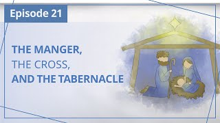 """【Episode 21】The Manger, the Cross, and the Tabernacle  — """"Heaven in Daily Instalments"""""""