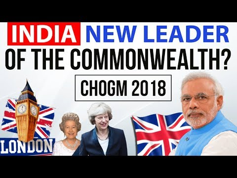 India New Leader of Commonwealth? - CHOGM Summit 2018 - PM Modi in Britain - Current Affairs 2018