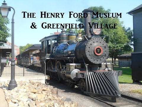 The Henry Ford Museum and Greenfield Village
