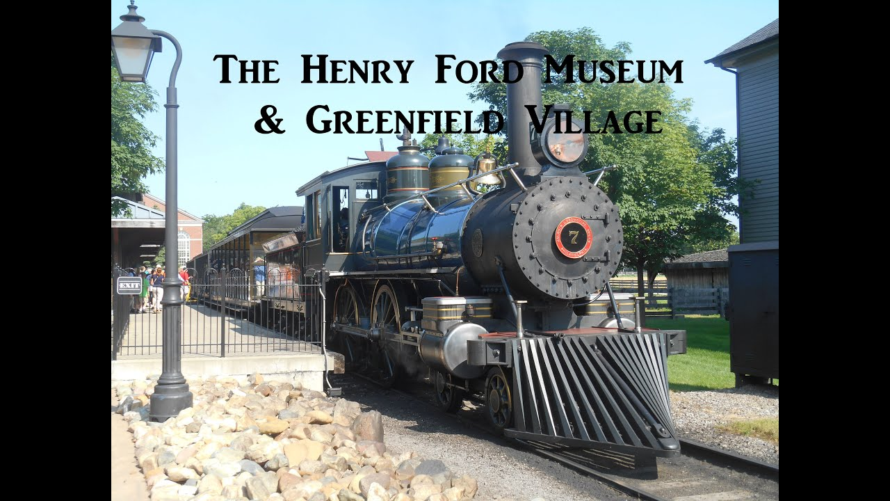 The Henry Ford Museum and Greenfield Village  YouTube