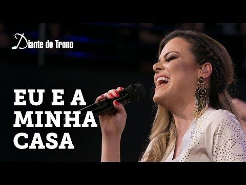 ANA PAULA VALADÃO - EU E A MINHA CASA (CLIPE OFICIAL) | DIANTE DO TRONO