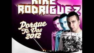 Kike Rodriguez - Porque te vas (Original Mix)