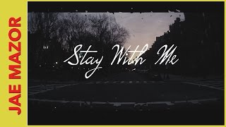 Stay With Me - Sam Smith (Cover by Jae Mazor)