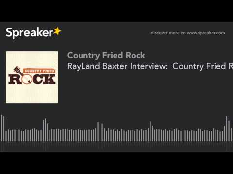 RayLand Baxter Interview:  Country Fried Rock #1521