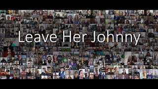Leave Her Johnny | The Longest Johns | Mass Choir Community Video Project
