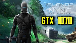 Islands of Nyne Battle Royale GTX 1070 & i7 6700k | 1080p EPIC Settings | FRAME-RATE TEST