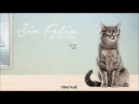 Sir Felix ft. Wurld - Better Days [Dirty Soul]