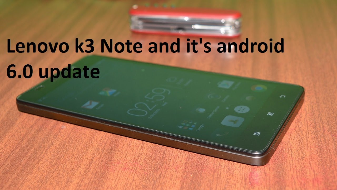 Lenovo K3 Note android 6 0, an overview after the marshmallow update