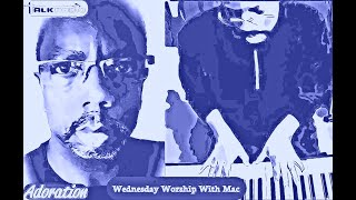 ADORATION Wednesday Worship With Mac   July 29, 2020