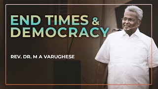 End times and Democracy - Rev. Dr. M A Varughese