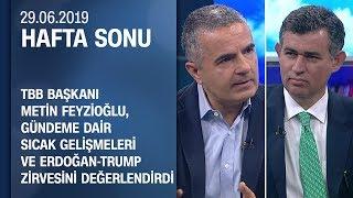 Metin Feyzioğlu, Erdoğan-Trump zirvesini değerlendirdi - Hafta Sonu 29.06.2019