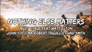 "Miley Cyrus,WATT, Elton John, Yo-Yo Ma, Robert Trujillo, Chad Smith – ""Nothing Else Matters""(Lyrics)"