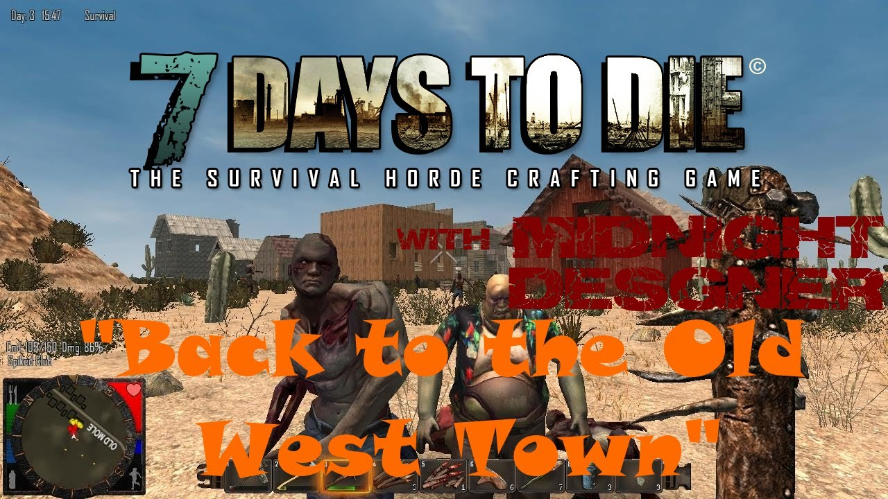 7 days to die 04 back to the old west town youtube. Black Bedroom Furniture Sets. Home Design Ideas