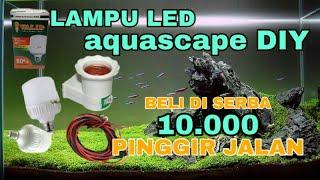 LAMPU DIY || LAMPU AQUASCAPE || LAMPU MURAH || AIRRATOR || LAMPU AKUARIUM DIY || LAMPU BULAT