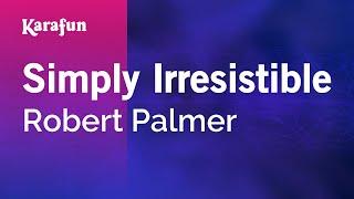 Karaoke Simply Irresistible - Robert Palmer *